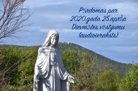Pārdomas par 2020.gada 25.aprīļa Dievmātes vēstījumu (audioieraksts)